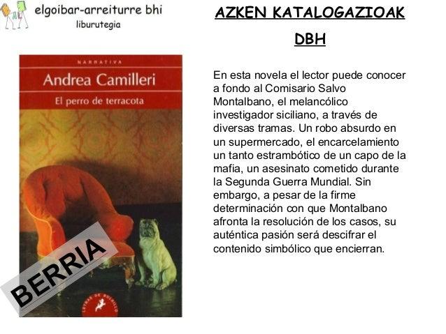 AZKEN KATALOGAZIOAK  DBH  En esta novela el lector puede conocer  a fondo al Comisario Salvo  Montalbano, el melancólico  ...