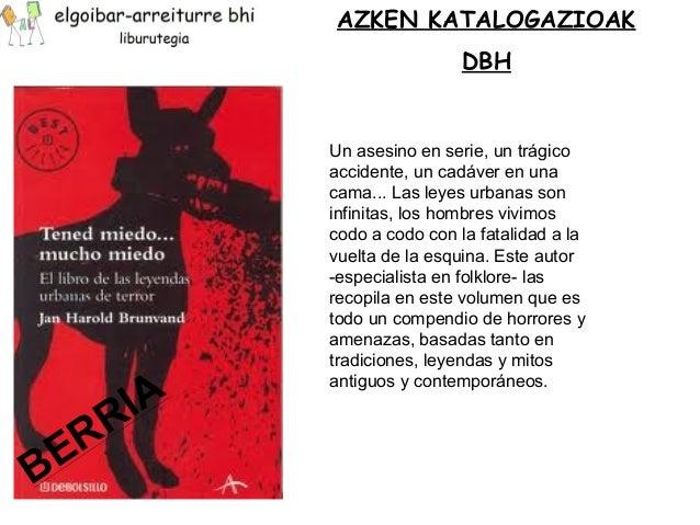 AZKEN KATALOGAZIOAK  DBH  Un asesino en serie, un trágico  accidente, un cadáver en una  cama... Las leyes urbanas son  in...