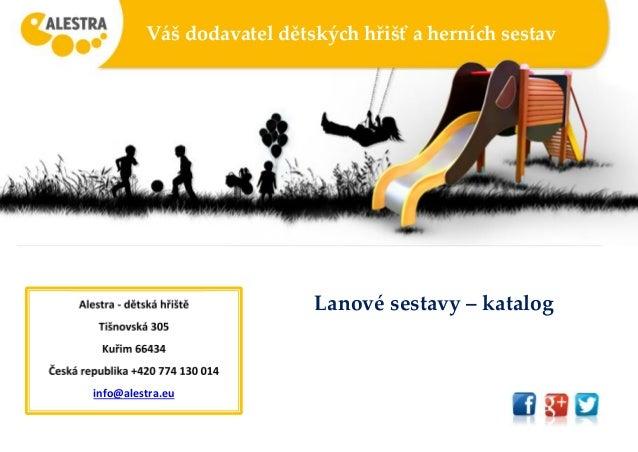 Váš dodavatel dětských hřišť a herních sestav Lanové sestavy – katalogAlestra - dětská hřiště Tišnovská 305 Kuřim 66434 Če...