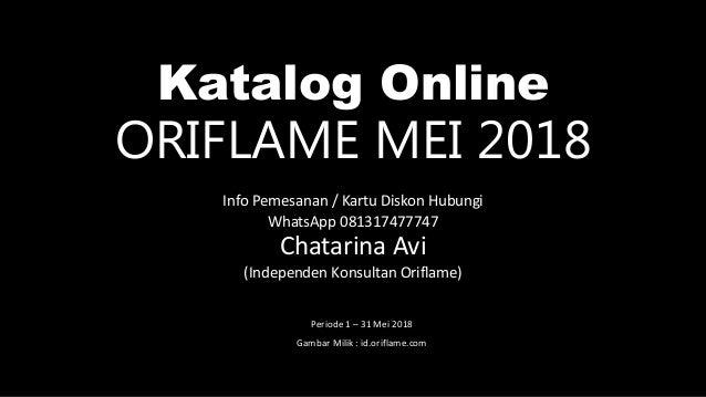 Katalog Online ORIFLAME MEI 2018 Info Pemesanan / Kartu Diskon Hubungi WhatsApp 081317477747 Chatarina Avi (Independen Kon...