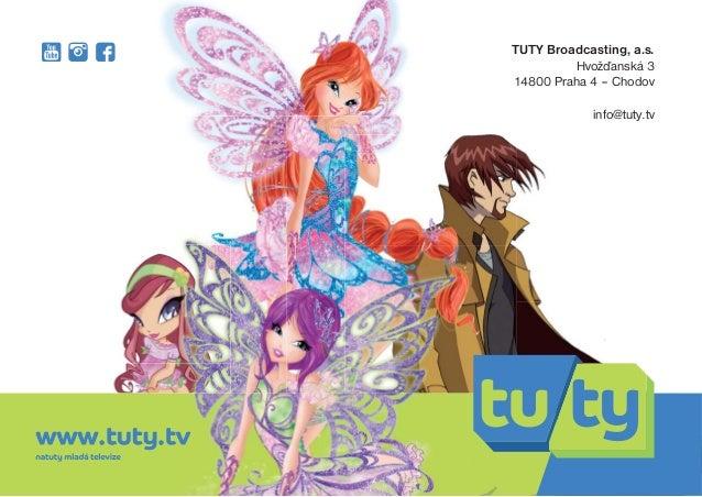 TUTY Broadcasting, a.s. Hvožïanská 3 14800 Praha 4 – Chodov info@tuty.tv