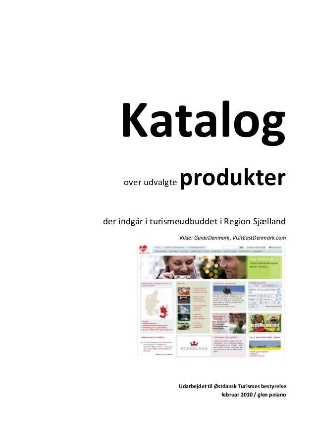 Katalog overudvalgteprodukter  derindgåriturismeudbuddetiRegionSjælland Kilde:GuideDanmark,VisitEastDenm...