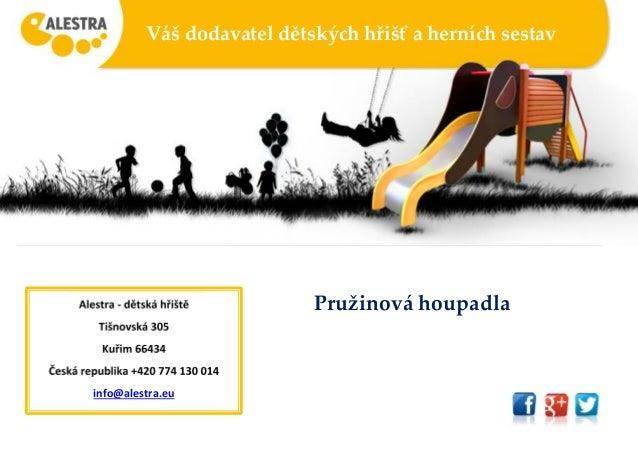 Váš dodavatel dětských hřišť a herních sestav Pružinová houpadlaAlestra - dětská hřiště Tišnovská 305 Kuřim 66434 Česká re...