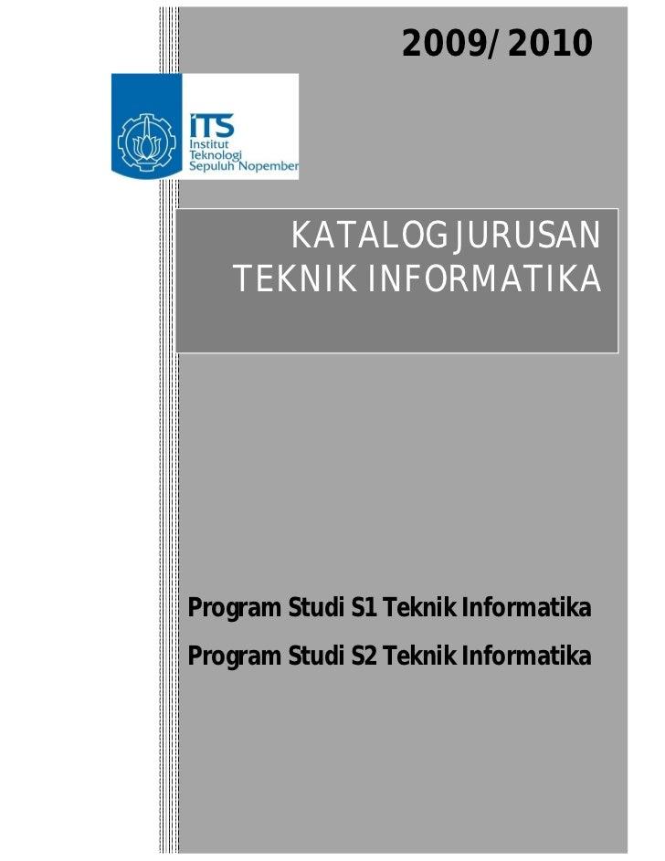 2009/2010      KATALOG JURUSAN   TEKNIK INFORMATIKAProgram Studi S1 Teknik InformatikaProgram Studi S2 Teknik Informatika