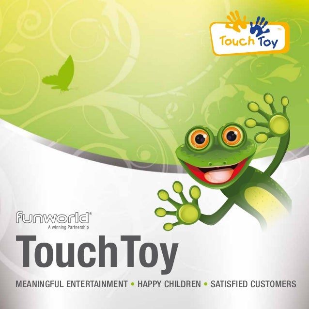 Touch Toy meaningful entertaiNment • happy children • satisfied customers