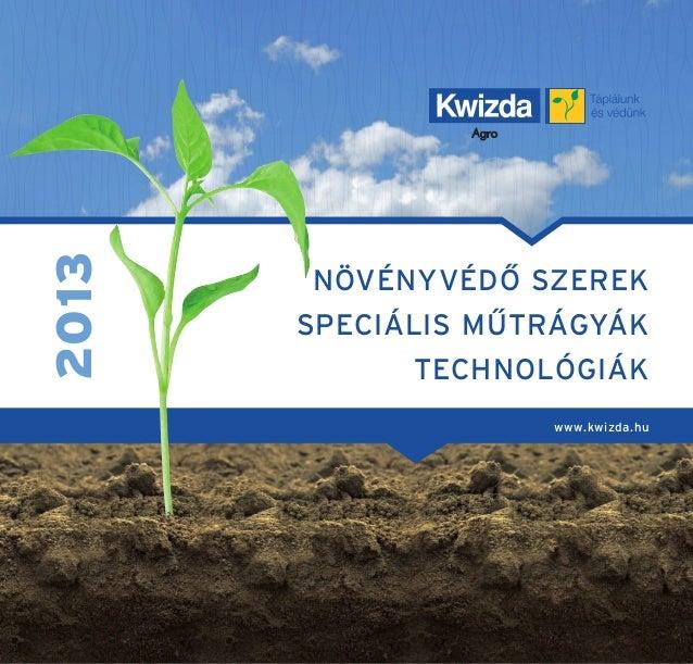2013       NÖVÉNYVÉDÔ SZEREK       SPECIÁLIS MÛTRÁGYÁK             TECHNOLÓGIÁK                    www.kwizda.hu