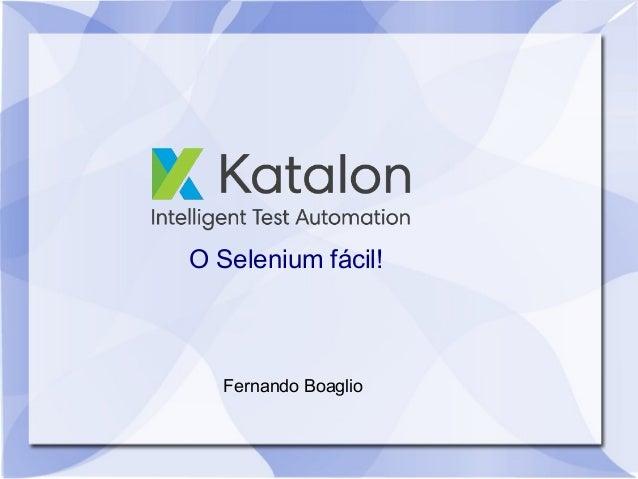 O Selenium fácil! Fernando Boaglio