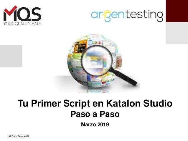 All Rights Reserved © Tu Primer Script en Katalon Studio Paso a Paso Marzo 2019