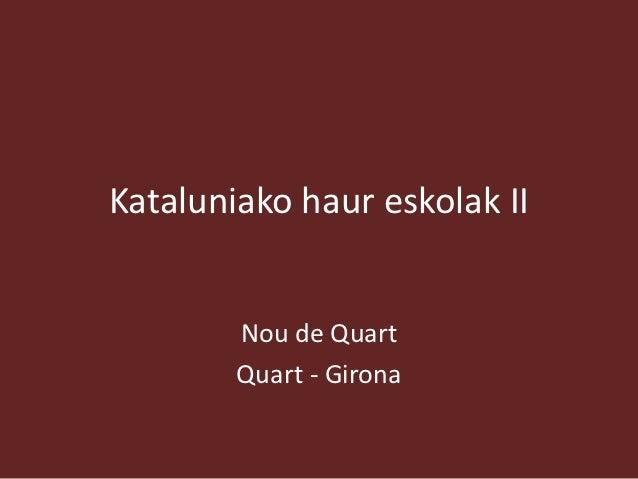 Kataluniako haur eskolak II        Nou de Quart        Quart - Girona
