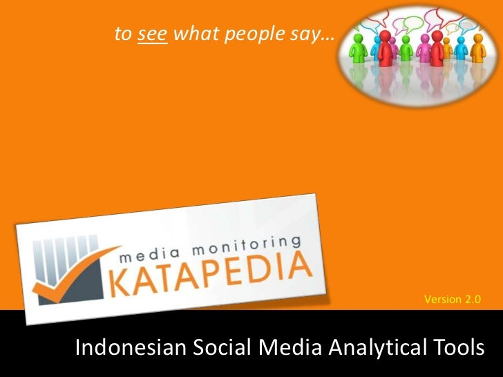 to see what people say…                                  Version 2.0Indonesian Social Media Analytical Tools
