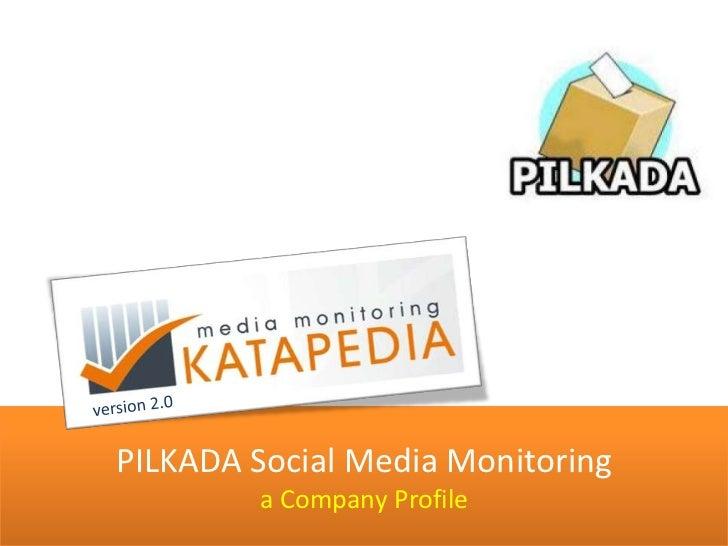 PILKADA Social Media Monitoring        a Company Profile