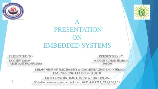 A PRESENTATION ON EMBEDDED SYSTEMS PRESENTED TO: PRESENTED BY: SANJEEV YADAV MANISH KUMAR SHARMA (ASSISTANT PROFFESOR) (10...