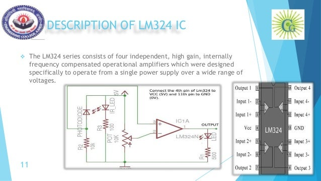 DESCRIPTION OF LM324 IC  The LM324 series consists of four independent, high gain, internally frequency compensated opera...