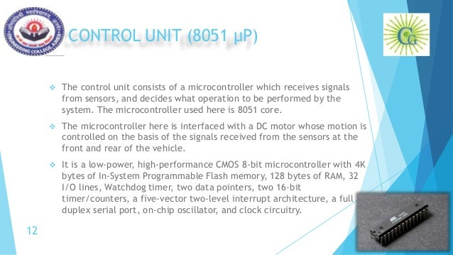 CONTROL UNIT (8051 µP)  The control unit consists of a microcontroller which receives signals from sensors, and decides w...
