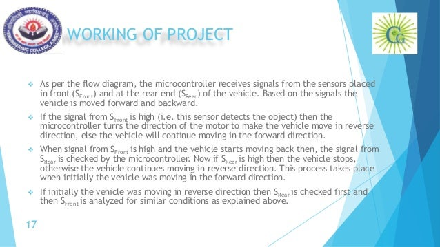 WORKING OF PROJECT  As per the flow diagram, the microcontroller receives signals from the sensors placed in front (SFron...