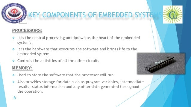 KEY COMPONENTS OF EMBEDDED SYSTEMS PROCESSORS:  It is the central processing unit known as the heart of the embedded syst...