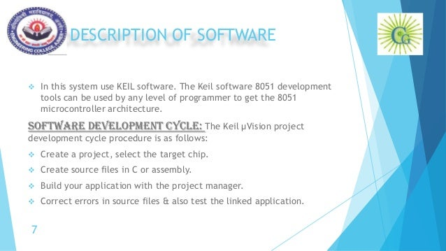 DESCRIPTION OF SOFTWARE  In this system use KEIL software. The Keil software 8051 development tools can be used by any le...