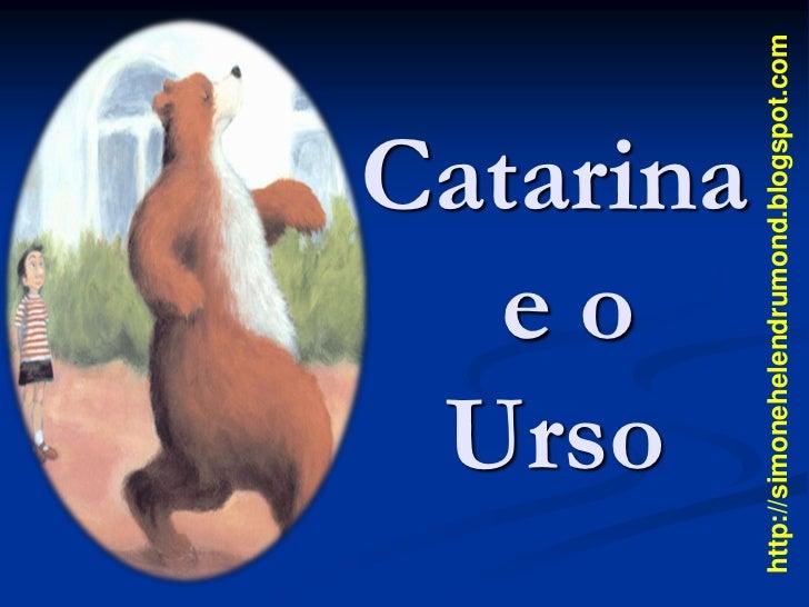 eo      Urso     Catarinahttp://simonehelendrumond.blogspot.com