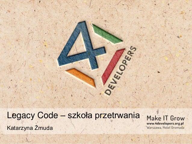 Legacy Code – szkoła przetrwania Katarzyna Żmuda