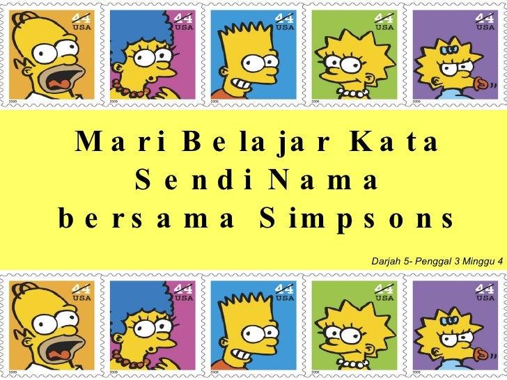 Mari Belajar Kata Sendi Nama bersama Simpsons Darjah 5- Penggal 3 Minggu 4