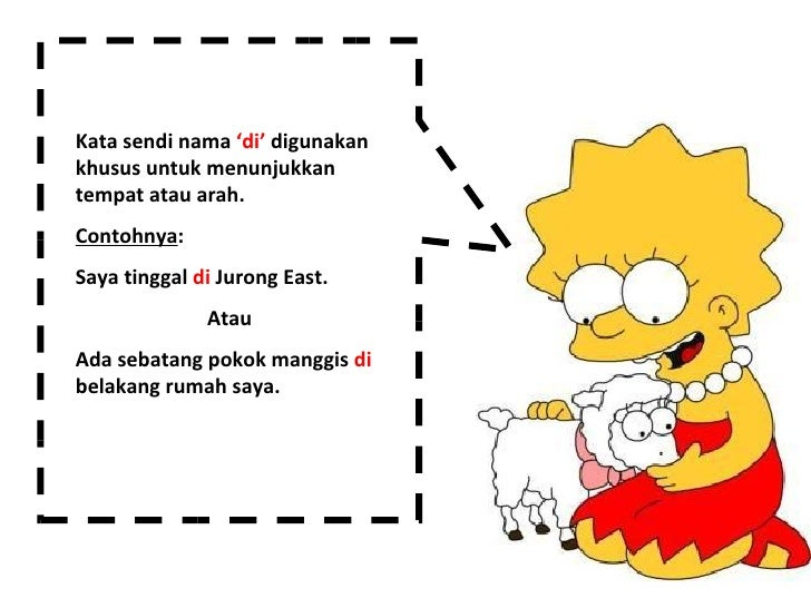 Kata sendi nama  'di'  digunakan khusus untuk menunjukkan tempat atau arah. Contohnya :  Saya tinggal  di  Jurong East. At...