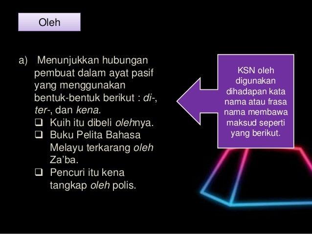 Oleh KSN oleh digunakan dihadapan kata nama atau frasa nama membawa maksud seperti yang berikut. a) Menunjukkan hubungan p...