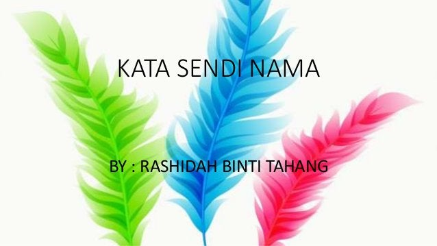 KATA SENDI NAMA BY : RASHIDAH BINTI TAHANG