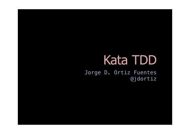 Kata TDD Jorge D. Ortiz Fuentes @jdortiz