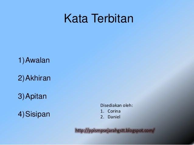 Kata Terbitan1)Awalan2)Akhiran3)Apitan                          Disediakan oleh:                          1. Corina4)Sisip...