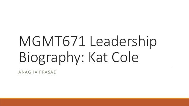 MGMT671 Leadership Biography: Kat Cole ANAGHA PRASAD