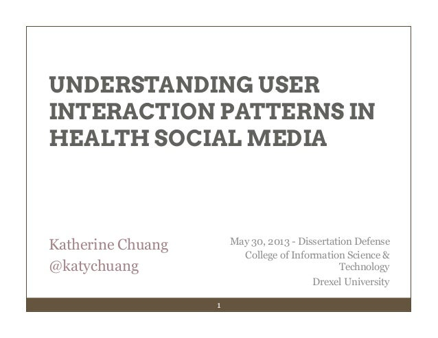 1Katherine Chuang@katychuangUNDERSTANDING USERINTERACTION PATTERNS INHEALTH SOCIAL MEDIAMay 30, 2013 - Dissertation Defens...
