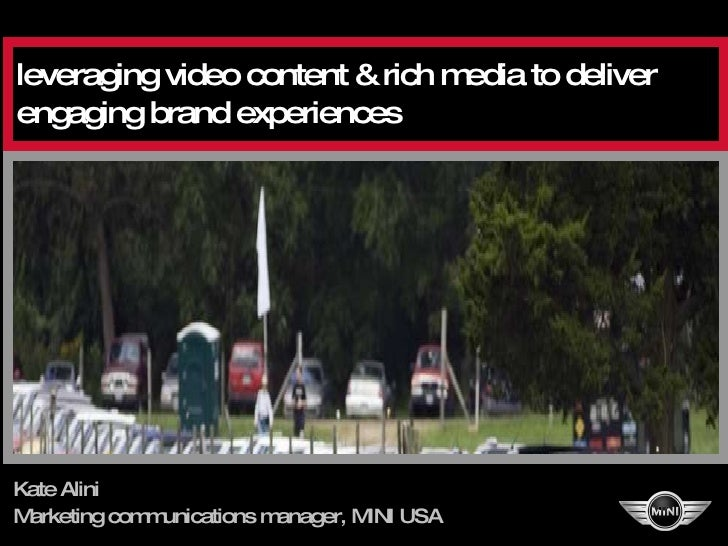 Kate Alini Marketing communications manager, MINI USA leveraging video content & rich media to deliver engaging brand expe...