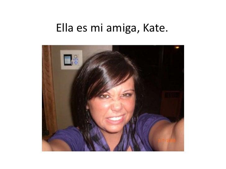 Ella es mi amiga, Kate.
