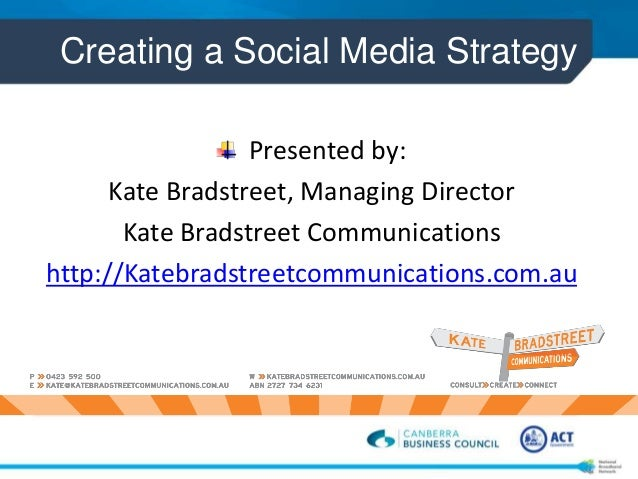 Creating a Social Media StrategyPresented by:Kate Bradstreet, Managing DirectorKate Bradstreet Communicationshttp://Katebr...