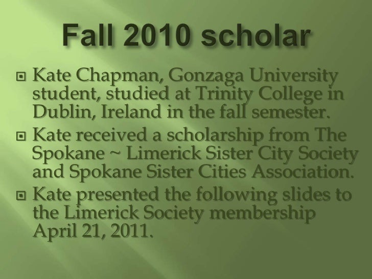 Fall 2010 scholar<br />Kate Chapman, Gonzaga University student, studied at Trinity College in Dublin, Ireland in the fall...