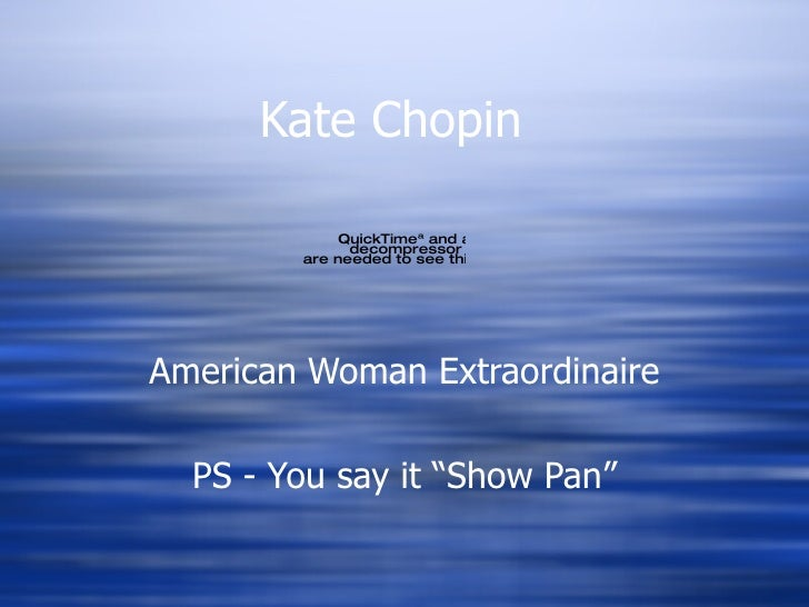 "Kate Chopin American Woman Extraordinaire PS - You say it ""Show Pan"""