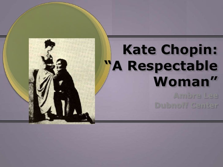 "Kate Chopin:""A Respectable Woman""<br />Ambre Lee<br />Dubnoff Center<br />"
