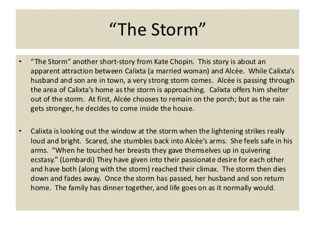 the storm by kate chopin point of view The main characters of chopin's the storm are calixta, alcee, calisse, bibinot and bibi, whereby, calixta whose roles as bibinot's spouse, bibi's mother and alcee's previous lover is the protagonist.