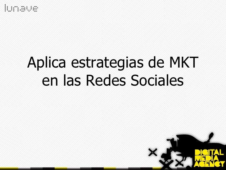 Aplica estrategias de MKT en las Redes Sociales