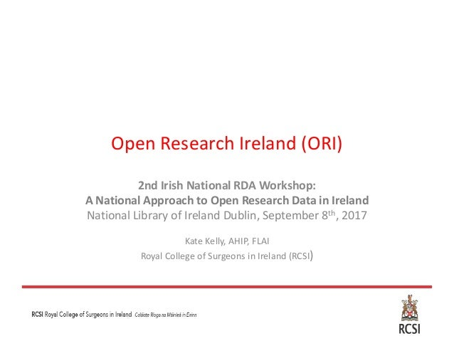 Open Research Ireland (ORI) 2nd Irish National RDA Workshop: A National Approach to Open Research Data in Ireland National...