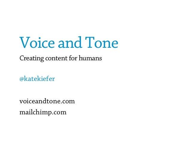 Voice and Tone Creating content for humans @katekiefer voiceandtone.com mailchimp.com