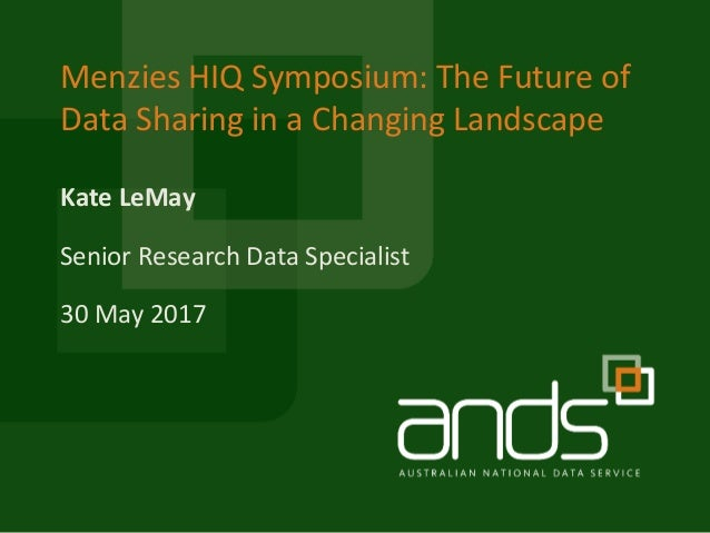 Kate LeMay Menzies HIQ Symposium: The Future of Data Sharing in a Changing Landscape Senior Research Data Specialist 30 Ma...