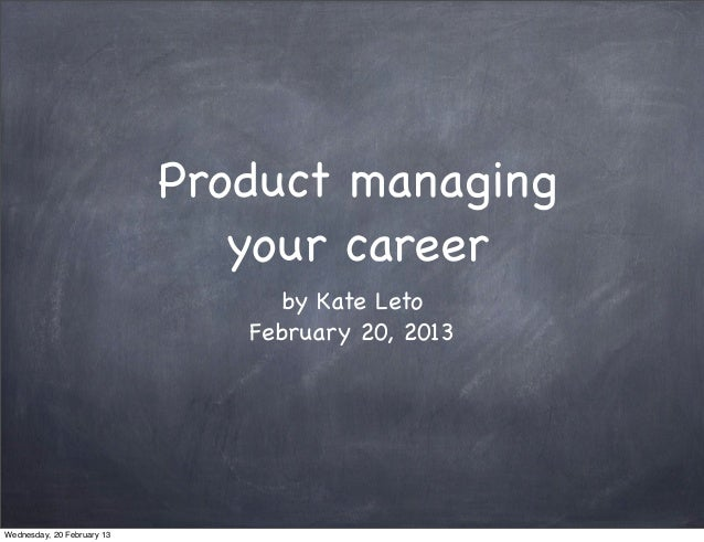 Product managing                               your career                                  by Kate Leto                  ...