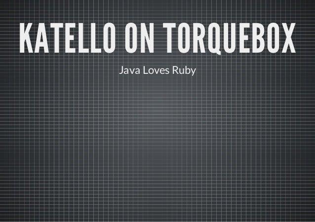 KATELLO ON TORQUEBOX       Java Loves Ruby