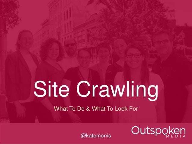 Site Crawling  What To Do & What To Look For  @katemorris