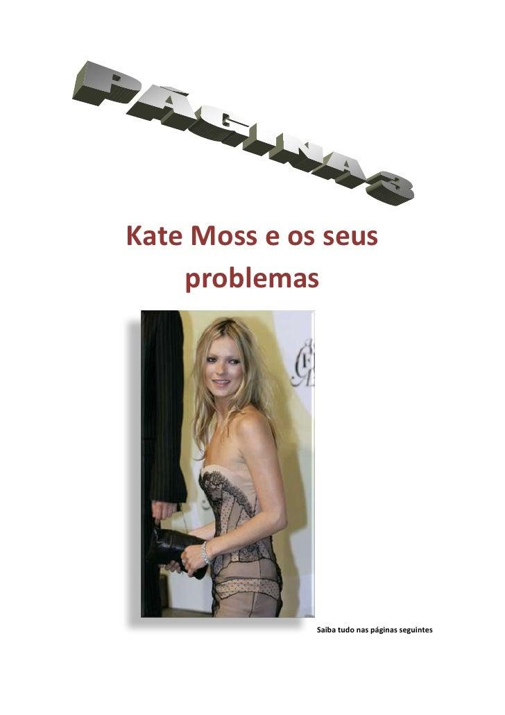 Kate Moss e os seus     problemas                   Saiba tudo nas páginas seguintes