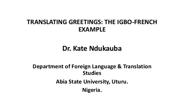Translating greetings translating greetings the igbo french example dr kate ndukauba department of foreign language m4hsunfo