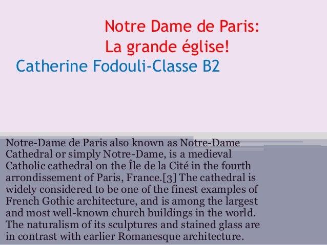 Notre Dame de Paris: La grande église! Catherine Fodouli-Classe B2 Notre-Dame de Paris also known as Notre-Dame Cathedral ...