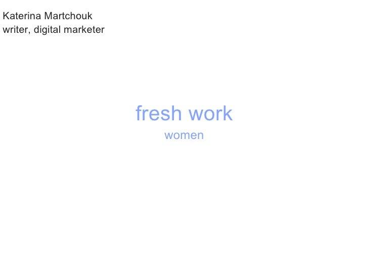 Katerina Martchouk writer, digital marketer                                fresh work                              women