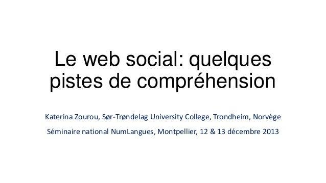 Le web social: quelques pistes de compréhension Katerina Zourou, Sør-Trøndelag University College, Trondheim, Norvège Sémi...